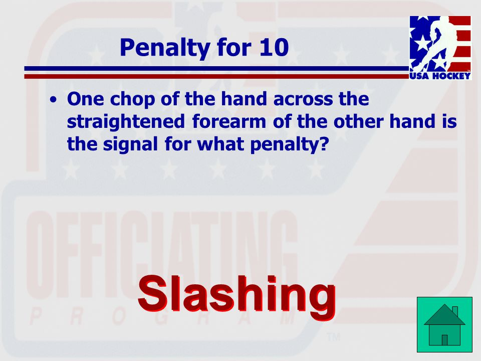 Penalty for 10 One chop of the hand across the straightened forearm of the other hand is the signal for what penalty