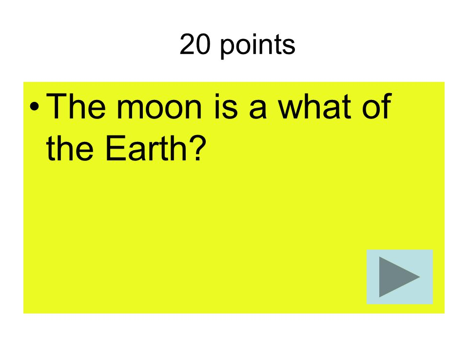 The moon is a what of the Earth