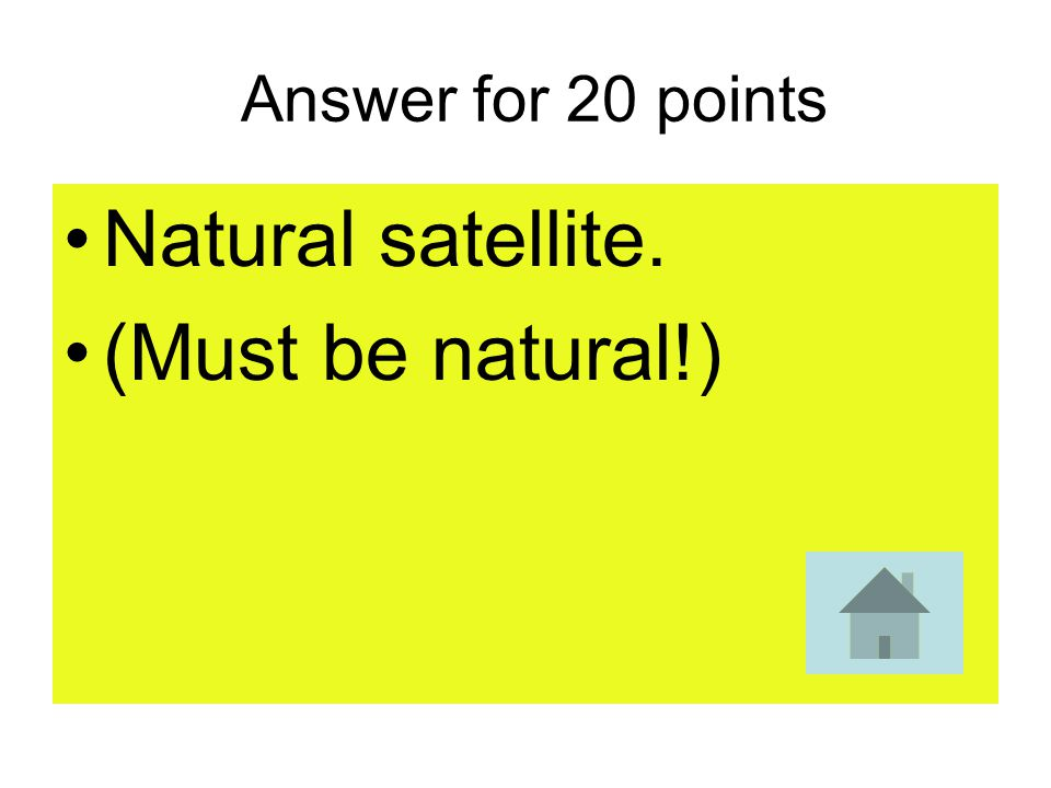 Answer for 20 points Natural satellite. (Must be natural!)