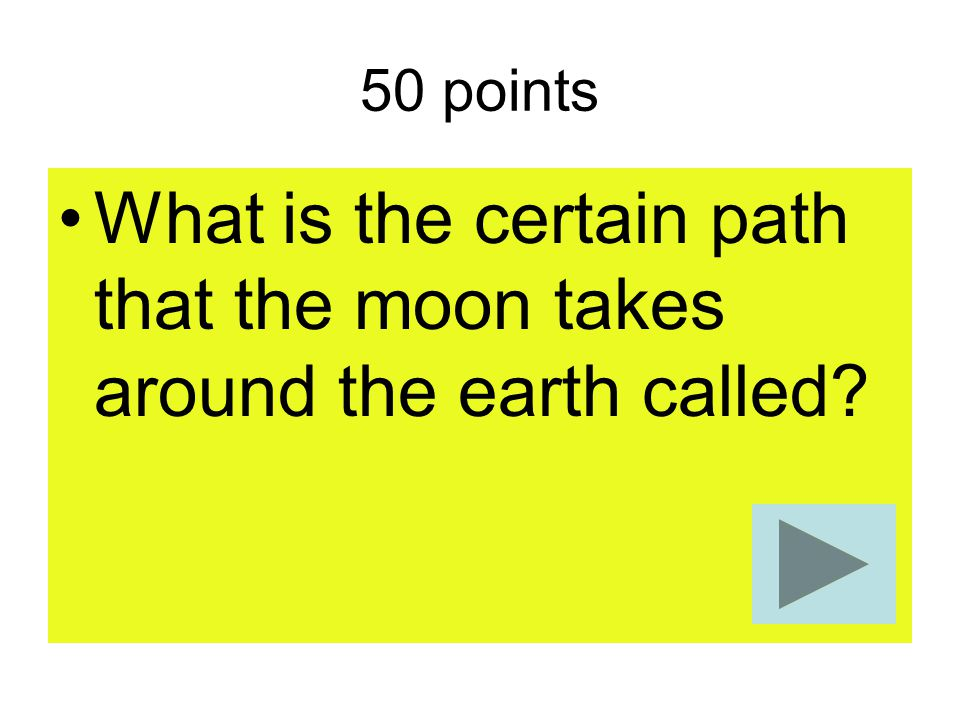 What is the certain path that the moon takes around the earth called