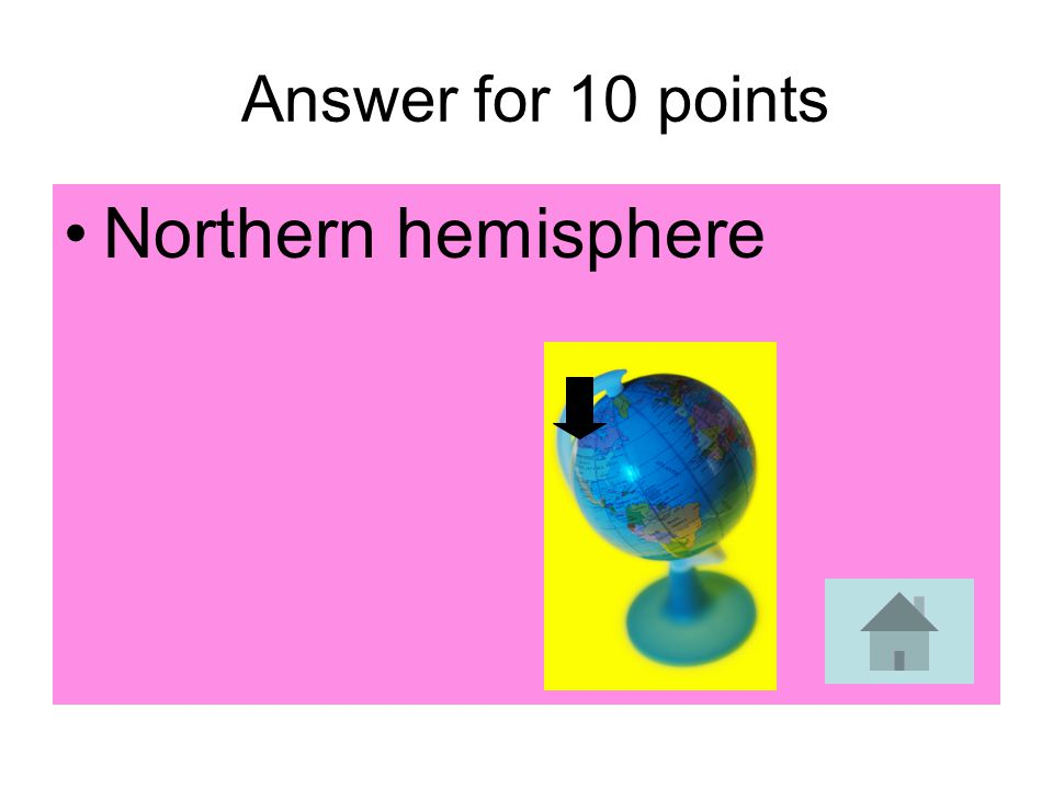 Answer for 10 points Northern hemisphere