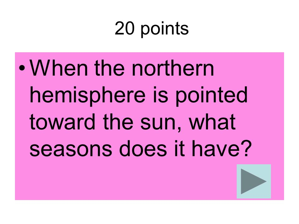 20 points When the northern hemisphere is pointed toward the sun, what seasons does it have