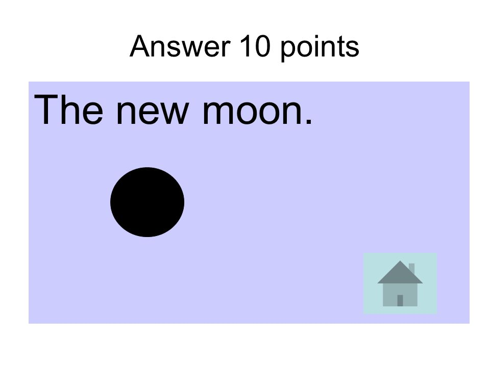Answer 10 points The new moon.