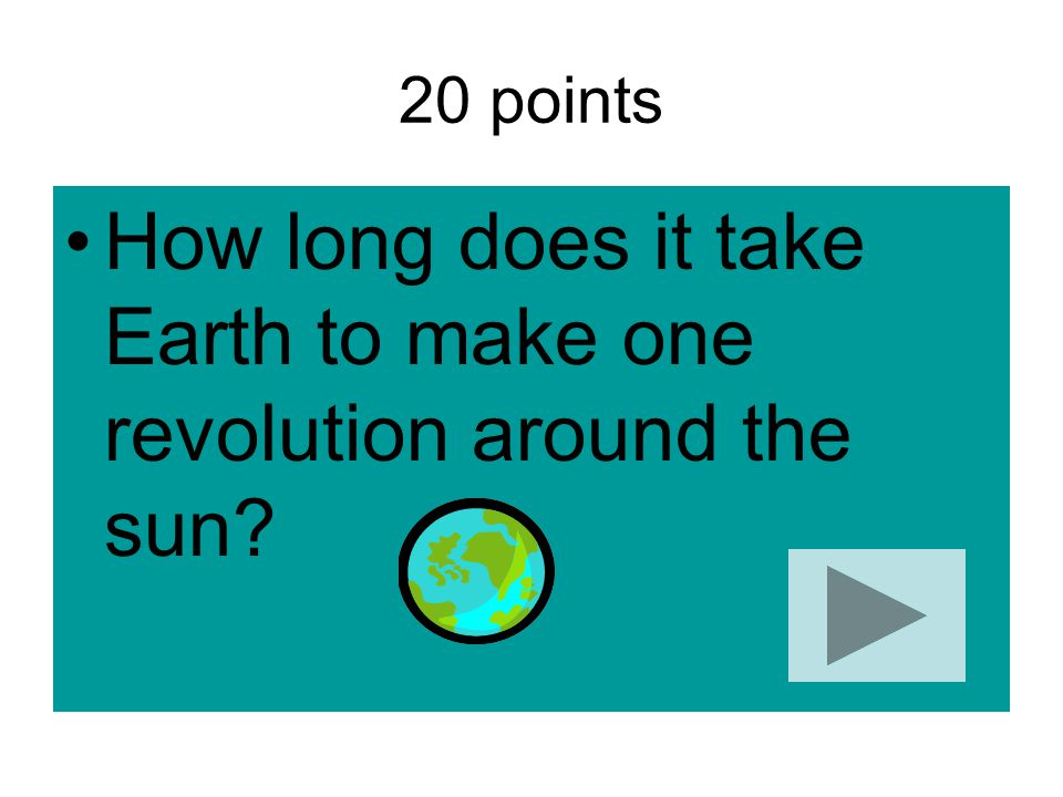 How long does it take Earth to make one revolution around the sun