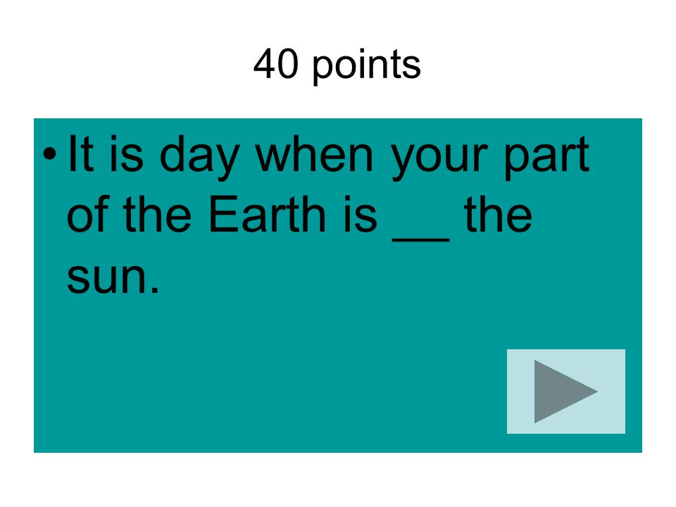 It is day when your part of the Earth is __ the sun.