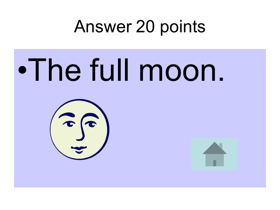 Answer 20 points The full moon.
