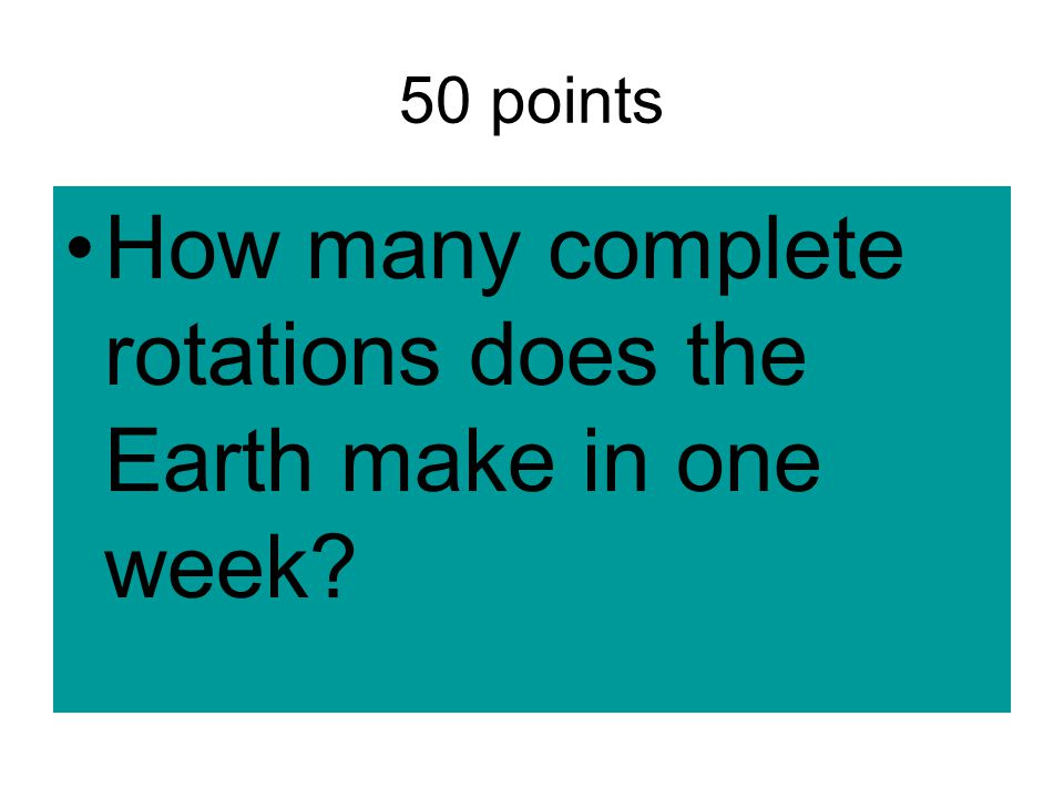 How many complete rotations does the Earth make in one week