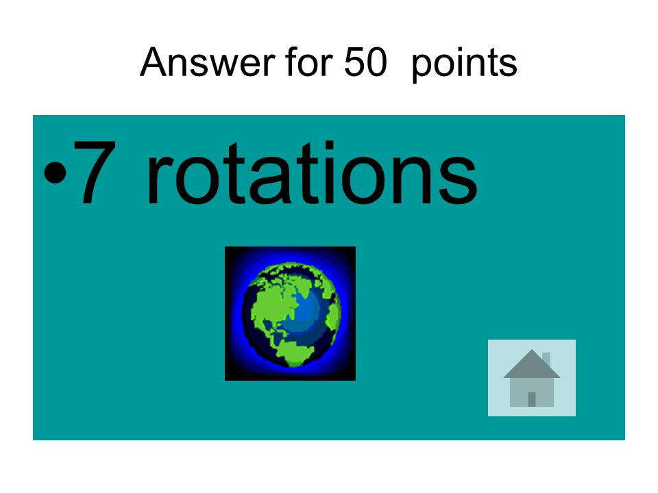 Answer for 50 points 7 rotations