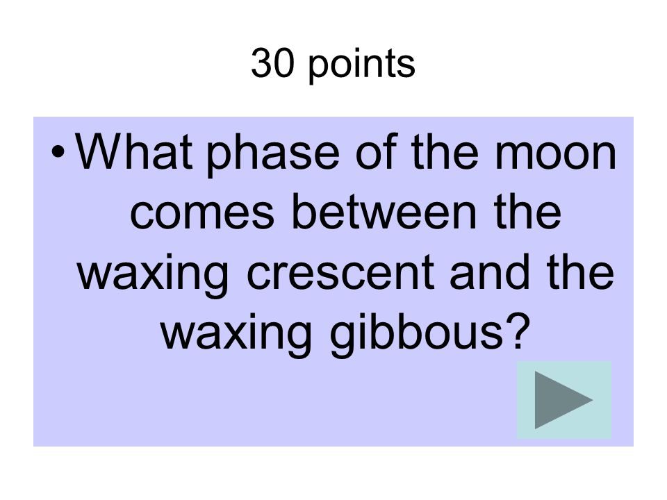 30 points What phase of the moon comes between the waxing crescent and the waxing gibbous