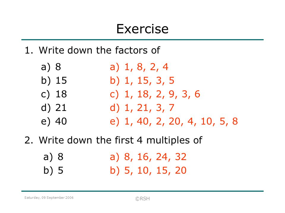 Exercise 1. Write down the factors of 8 15 18 21 40 1, 8, 2, 4