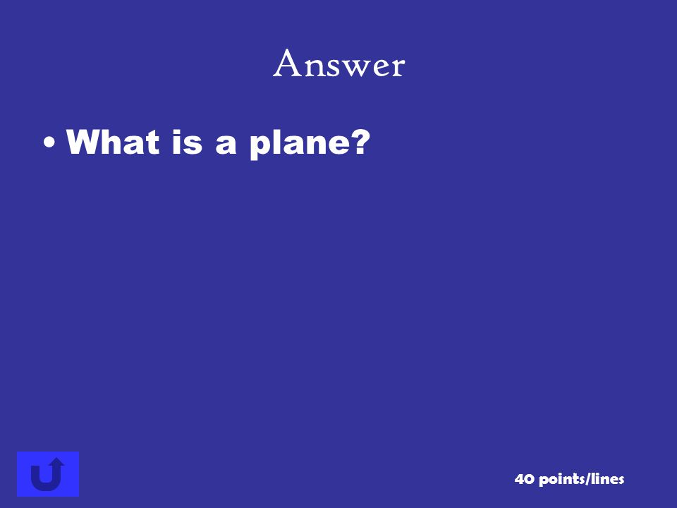 Answer What is a plane 40 points/lines