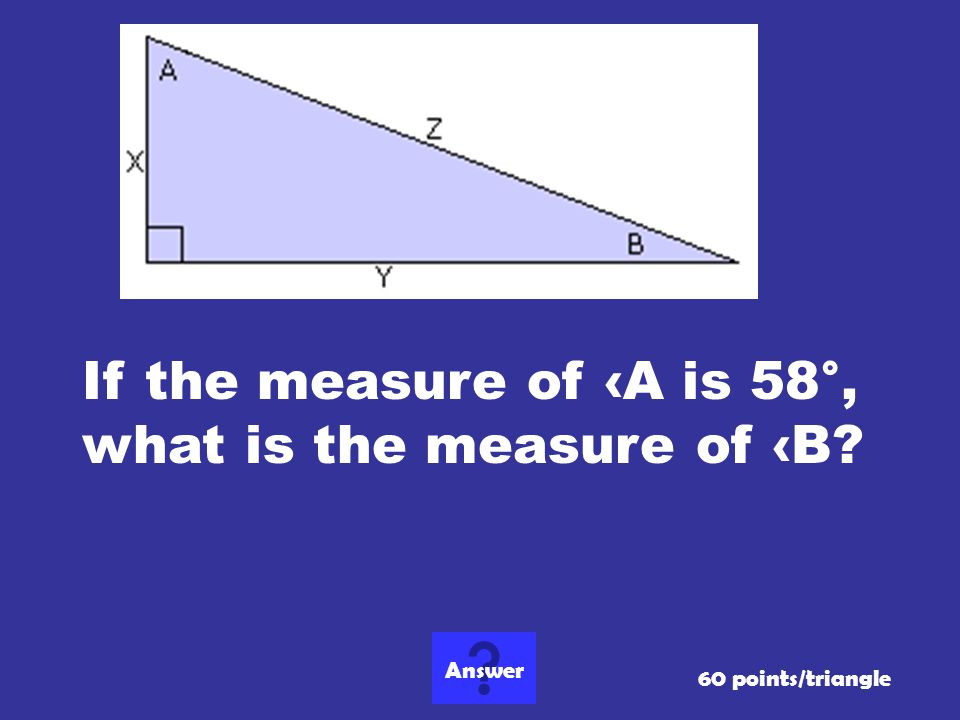 If the measure of ‹A is 58°, what is the measure of ‹B