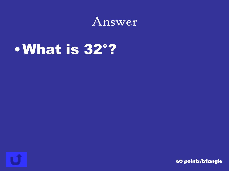 Answer What is 32° 60 points/triangle