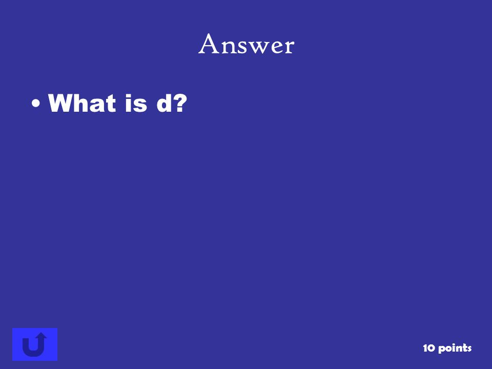 Answer What is d 10 points