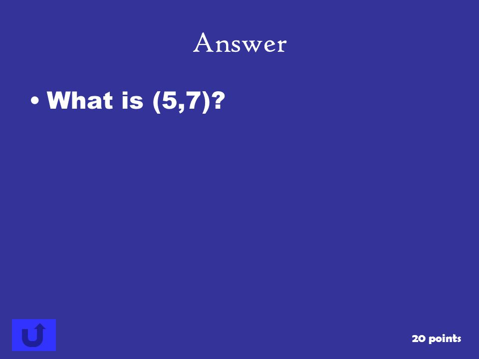 Answer What is (5,7) 20 points