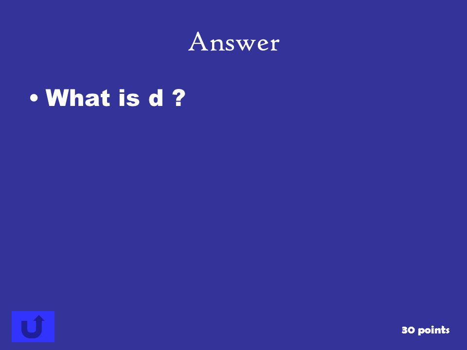 Answer What is d 30 points