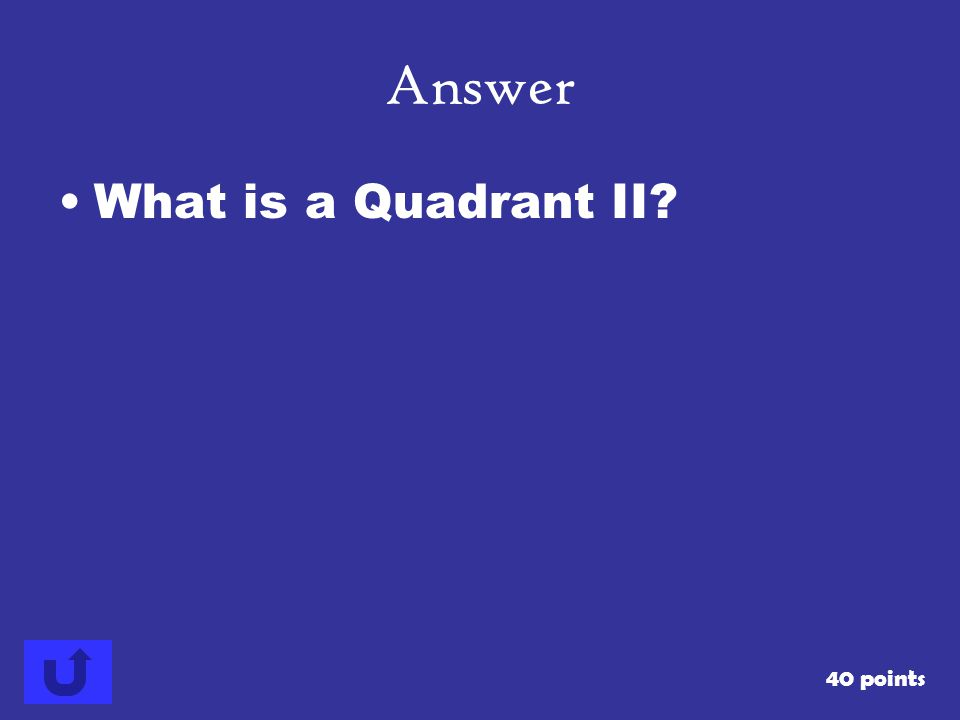 Answer What is a Quadrant II 40 points