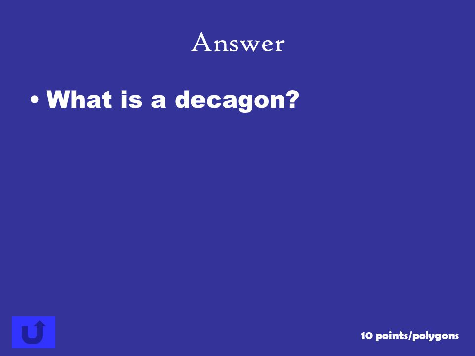 Answer What is a decagon 10 points/polygons