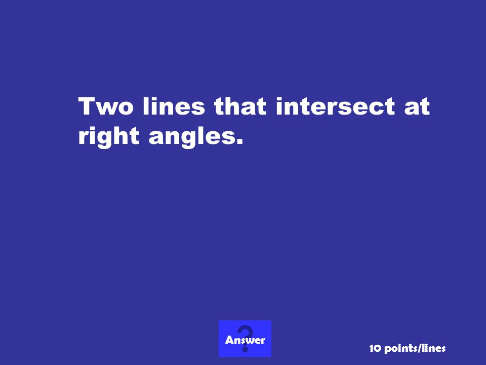 Two lines that intersect at right angles.