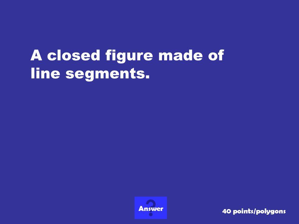 A closed figure made of line segments.