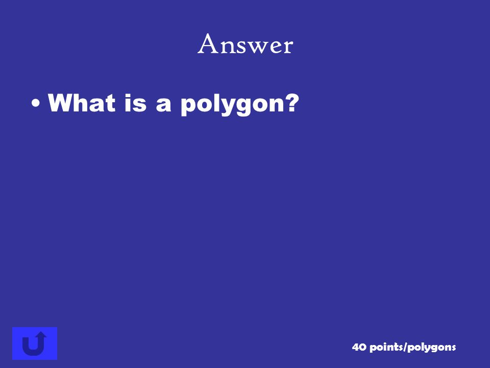 Answer What is a polygon 40 points/polygons