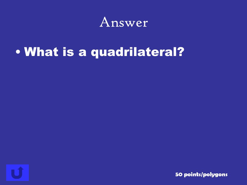 Answer What is a quadrilateral 50 points/polygons