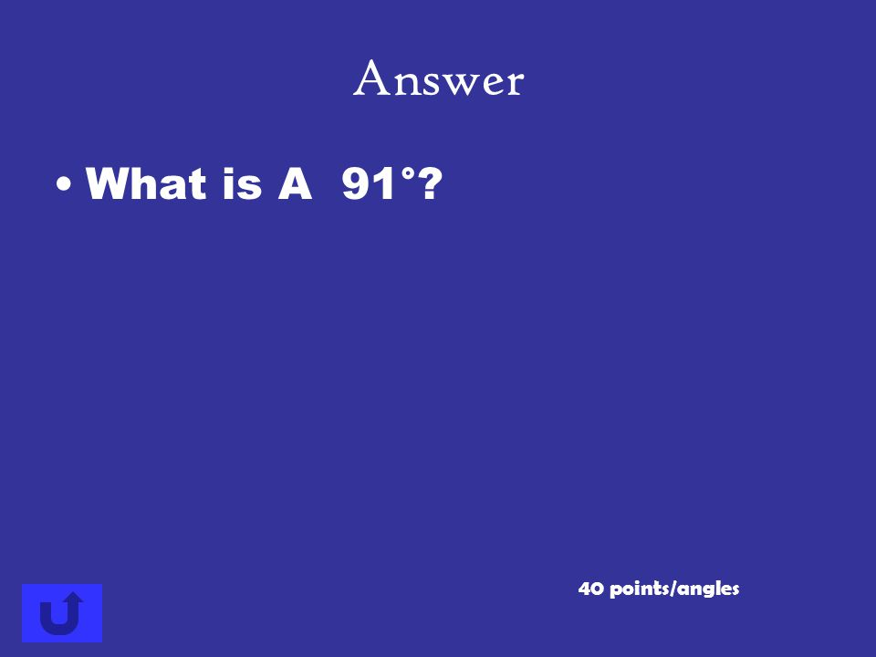 Answer What is A 91° 40 points/angles