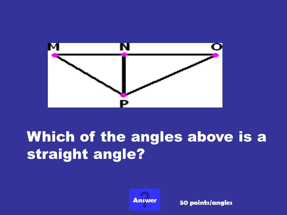 Which of the angles above is a straight angle