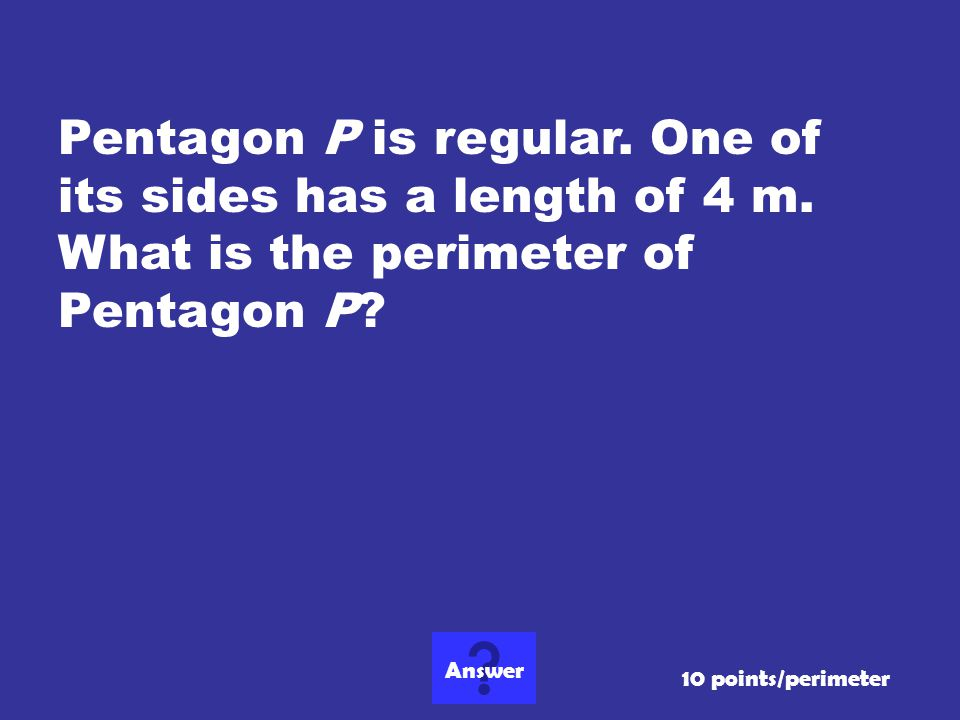 Pentagon P is regular. One of its sides has a length of 4 m