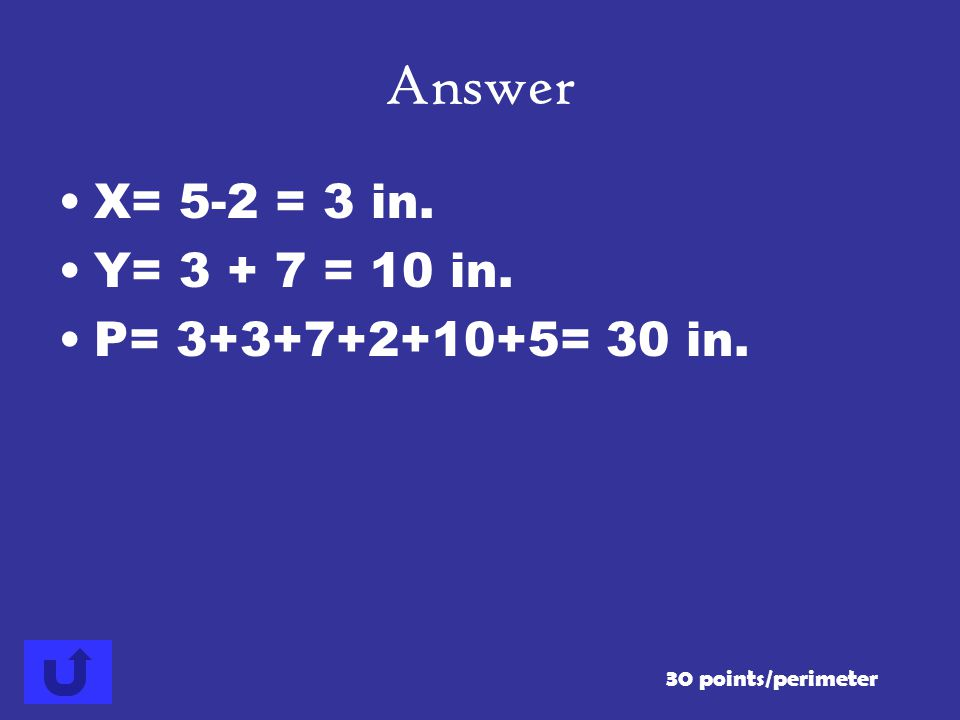 Answer X= 5-2 = 3 in. Y= 3 + 7 = 10 in. P= 3+3+7+2+10+5= 30 in.