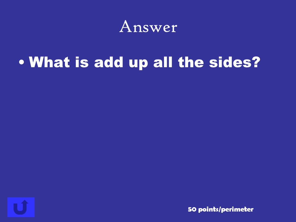 Answer What is add up all the sides 50 points/perimeter