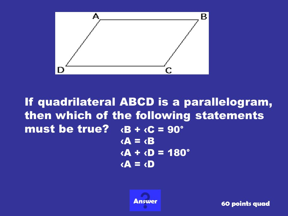 If quadrilateral ABCD is a parallelogram, then which of the following statements must be true