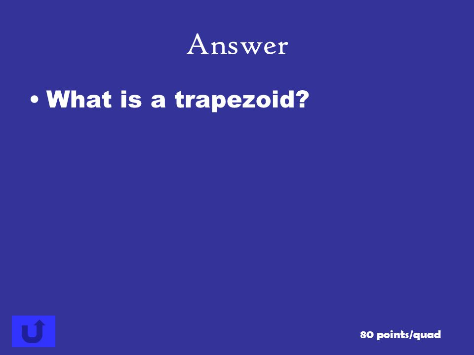 Answer What is a trapezoid 80 points/quad