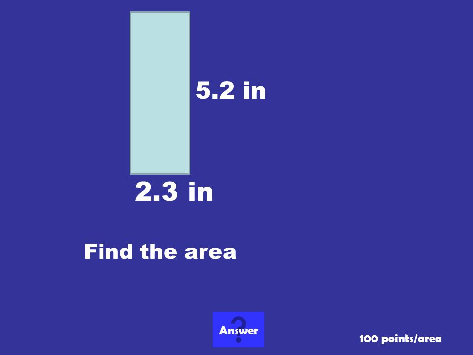 5.2 in 2.3 in Find the area Answer 100 points/area