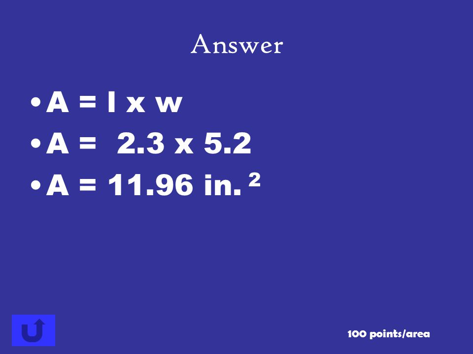 Answer A = l x w A = 2.3 x 5.2 A = 11.96 in. 2 100 points/area