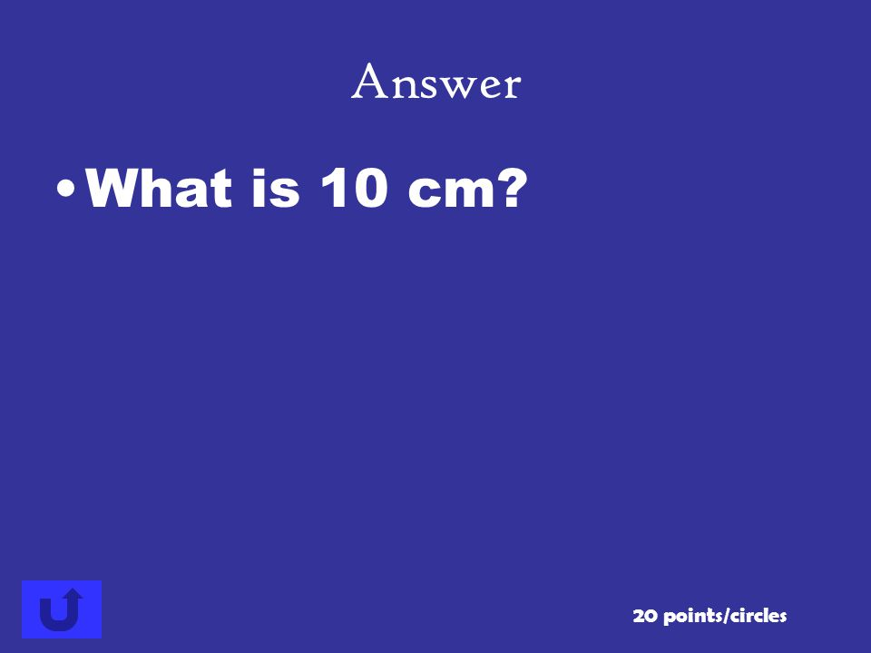 Answer What is 10 cm 20 points/circles