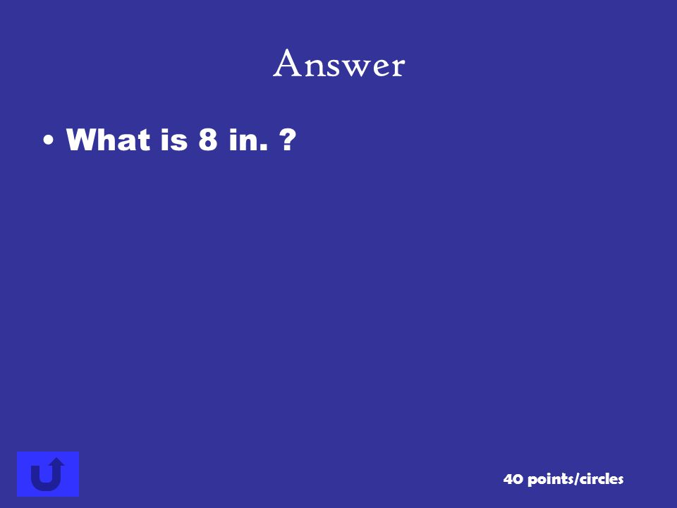 Answer What is 8 in. 40 points/circles