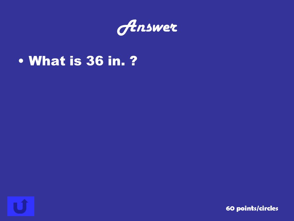 Answer What is 36 in. 60 points/circles