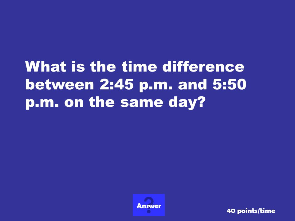 What is the time difference between 2:45 p. m. and 5:50 p. m