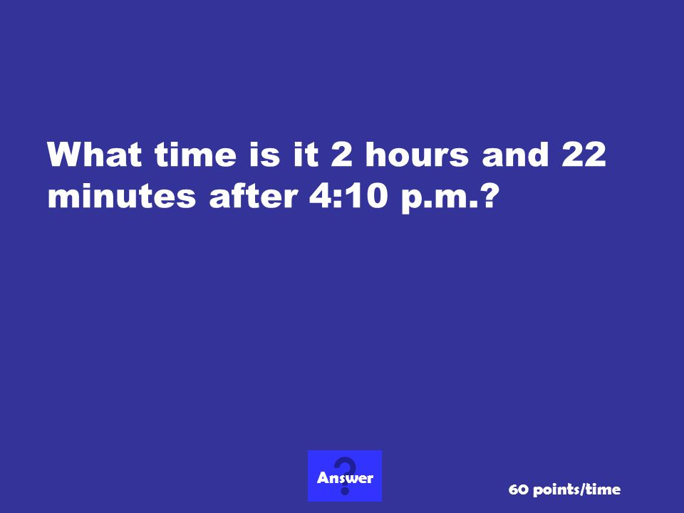 What time is it 2 hours and 22 minutes after 4:10 p.m.
