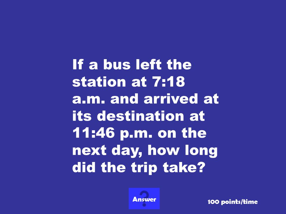 If a bus left the station at 7:18 a. m