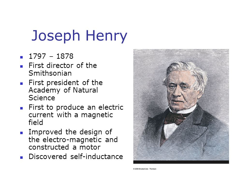 Joseph Henry 1797 – 1878 First director of the Smithsonian