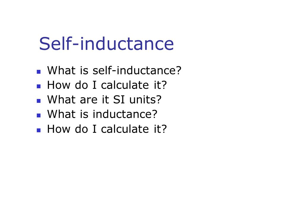 Self-inductance What is self-inductance How do I calculate it