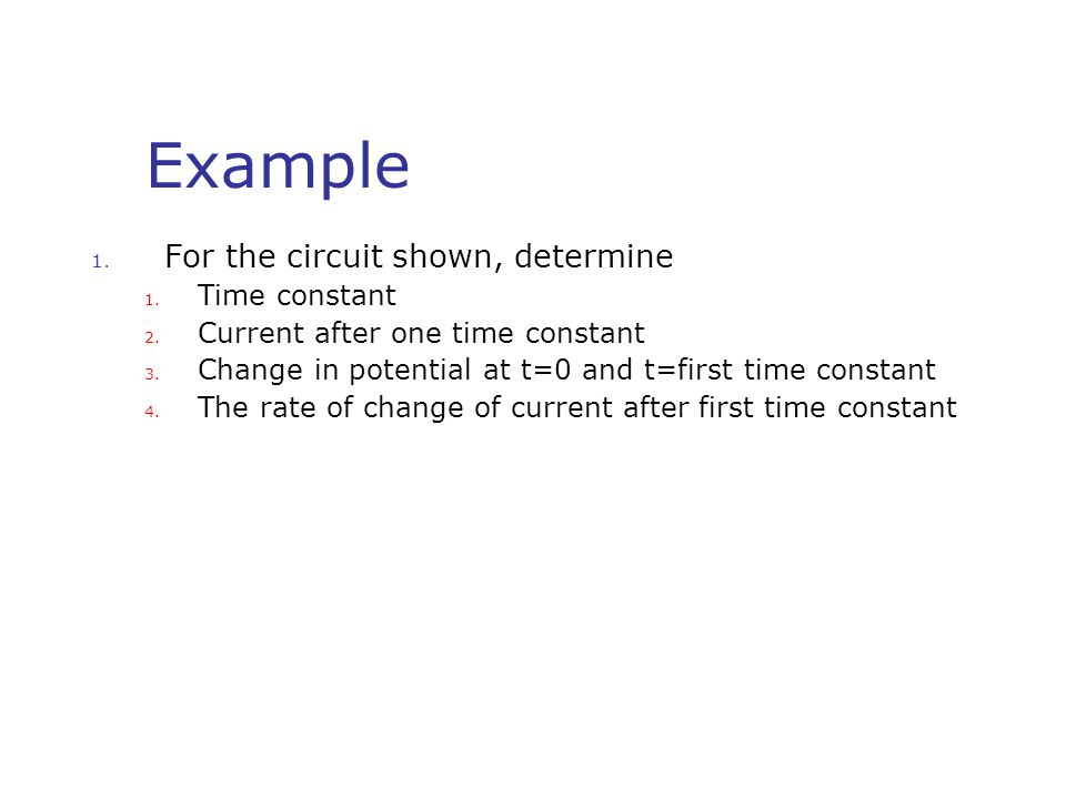 Example For the circuit shown, determine Time constant
