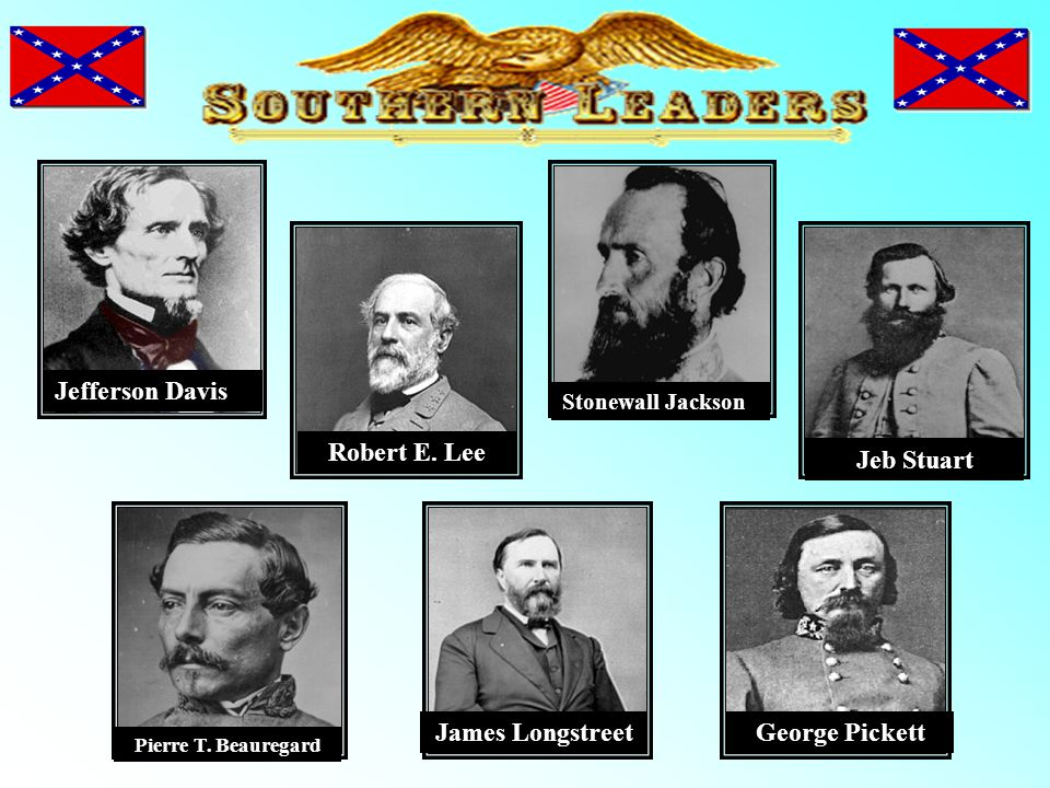 Robert E. Lee Jeb Stuart James Longstreet George Pickett