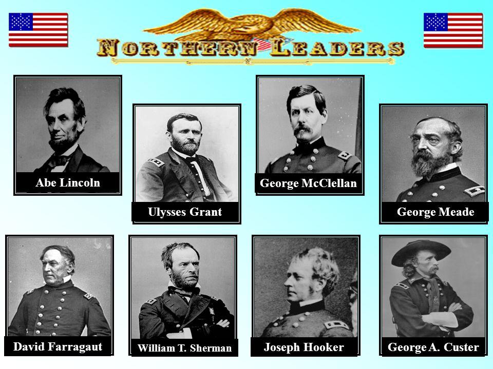 Abe Lincoln George McClellan Ulysses Grant George Meade