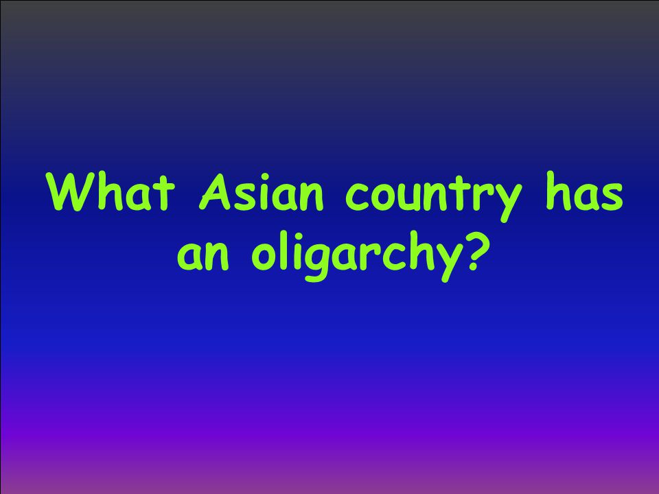 What Asian country has an oligarchy