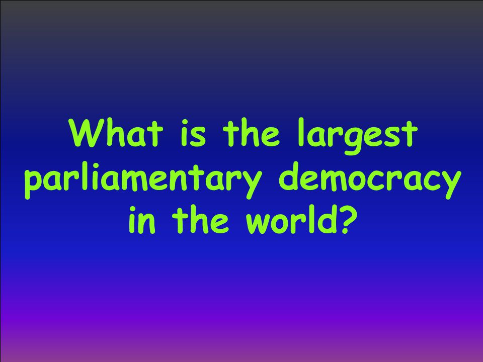 What is the largest parliamentary democracy in the world