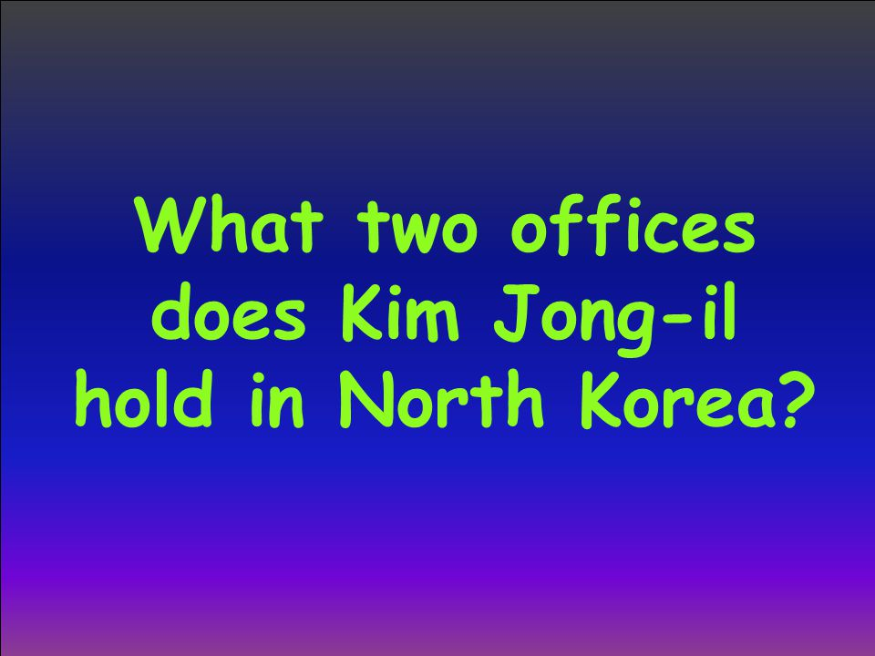 What two offices does Kim Jong-il hold in North Korea