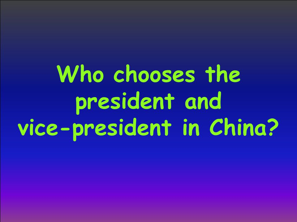 Who chooses the president and vice-president in China